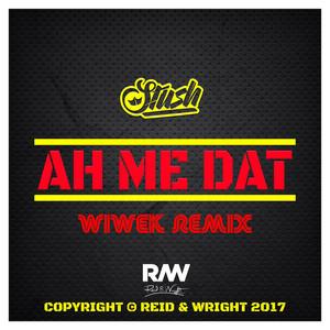 Ah Me Dat (Wiwek Remix)