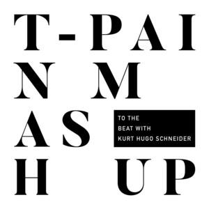 T-Pain Mashup (with Kurt Hugo Schneider)
