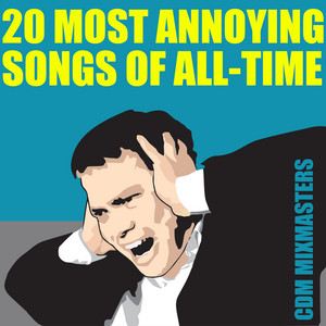 20 Most Annoying Songs of All-Time album