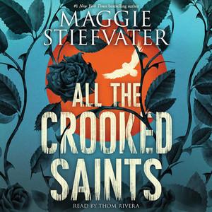 All the Crooked Saints (Unabridged)