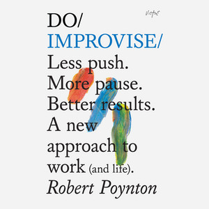 Do Books: Do Improvise - Less push. More pause. Better results. A new approach to work (and life). [unabridged]
