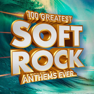 100 Greatest Soft Rock Anthems Ever..