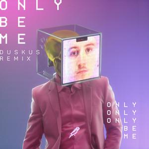 Only Be Me (Duskus Remix)