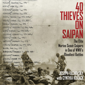 40 Thieves on Saipan - The Elite Marine Scout-Snipers in One of WWII's Bloodiest Battles (Unabridged) Audiobook