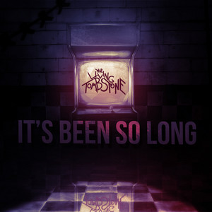 It's Been So Long - The Living Tombstone