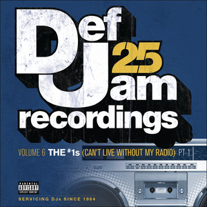 Def Jam 25, Vol. 6: THE # 1's (Can't Live Without My Radio) Pt. 1 [Explicit Version]