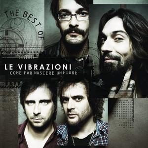 Come Far Nascere Un Fiore - The Best Of - Le Vibrazioni