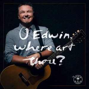 O Edwin, Where Art Thou?