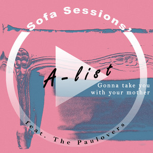 Gonna Take You With Your Mother (Sofa Sessions' A-list)