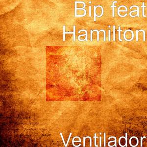 Ventilador by Bip feat Hamilton