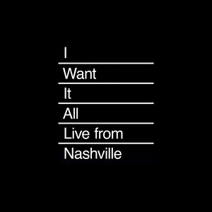 I Want It All (Live from Nashville)