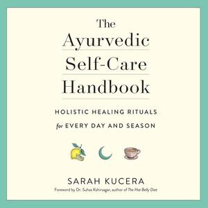 The Ayurvedic Self-Care Handbook - Holistic Healing Rituals for Every Day and Season (Unabridged) Audiobook