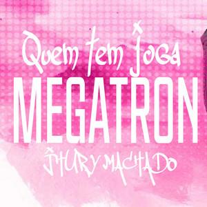 Quem Tem Joga Megatron by Jhury Machado