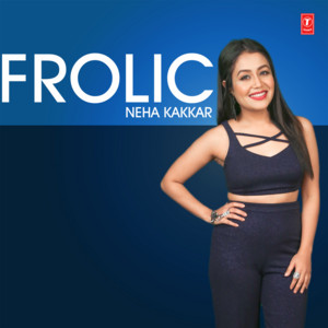 Frolic Neha Kakkar album