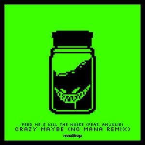 Crazy Maybe (No Mana Remix)