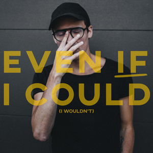 Even If I Could (I Wouldn't)