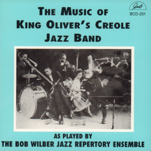 The Music of King Oliver's Creole Jazz Band as Played by the Bob Wilber Jazz Repertory Ensemble album