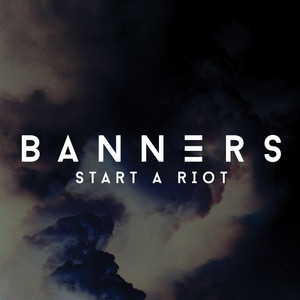 Start A Riot by BANNERS