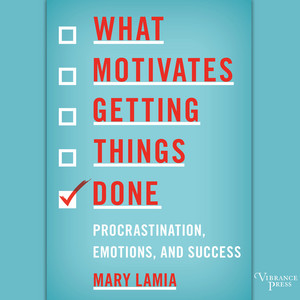 What Motivates Getting Things Done - Procrastination, Emotions, and Success
