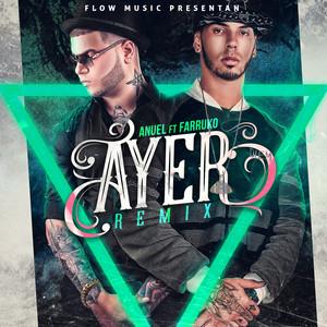 Ayer (remix) [feat. Anuel Aa & Farruko]