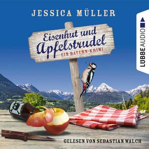 Eisenhut und Apfelstrudel - Ein Bayern-Krimi - Hauptkommissar Hirschberg, Band 1 (Ungekürzt) Audiobook