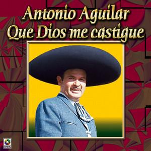 Colección De Oro: Con Mariachi – Vol. 2, Que Dios Me Castigue - Antonio Aguilar
