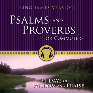 Psalms and Proverbs for Commuters Audio Bible - King James Version, Kjv (31 Days of Praise and Wisdom from the King James Version Bible)