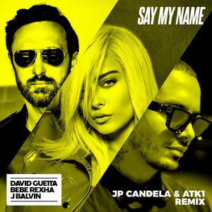 Say My Name (feat. Bebe Rexha & J. Balvin) [JP Candela & ATK1 Remix]