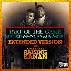 Part of the Game (Extended Version) by 50 Cent, NLE Choppa, Rileyy Lanez