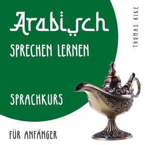 Arabisch sprechen lernen (Sprachkurs für Anfänger) Audiobook