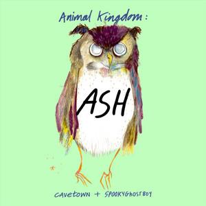 Animal Kingdom: Ash - Cavetown