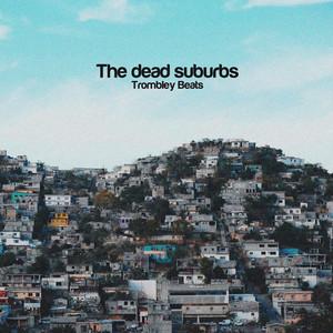 The Dead Suburbs by Trombley Beats