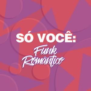 Só Você: Funk Romântico