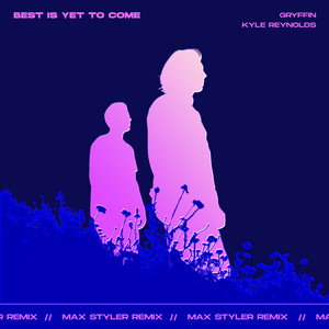 Best Is Yet To Come (with Kyle Reynolds) [Max Styler Remix]