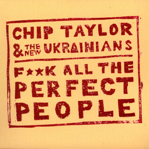 F**K All the Perfect People - Chip Taylor