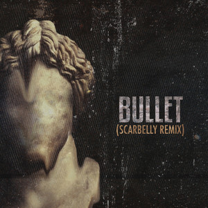 Bullet (Scarbelly Remix)