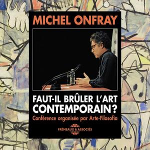 Faut-il brûler l'art contemporain ? (Conférence organisée par Arte-Folosofia) Audiobook