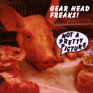 Gearhead Freaks Present: Not a Pretty Picture album