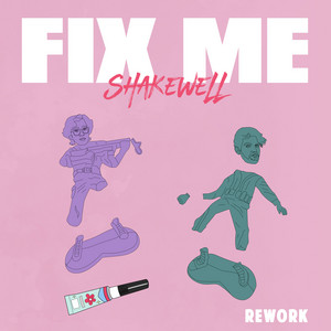 Fix Me (Shakewell Rework)
