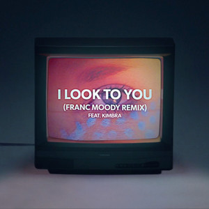 I Look to You (feat. Kimbra) [Franc Moody Remix]
