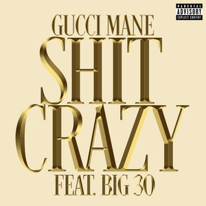 Gucci Mane, BIG30 - Shit Crazy (feat. BIG30) Mp3 Download