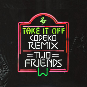 Take It Off (Codeko Remix)
