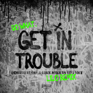 Get in Trouble (So What) [Lilo Remix]