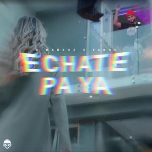 Echate Pa Ya by D'Markuz, Yannc