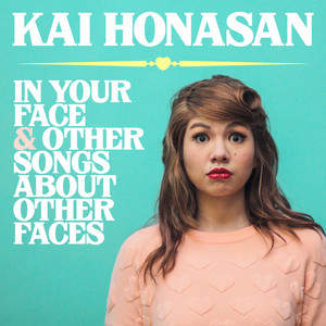 In Your Face & Other Songs About Other Faces - Kai Honasan