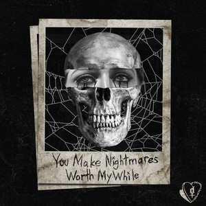 You Make Nightmares Worth My While