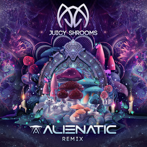 Juicy Shrooms (Alienatic Remix)