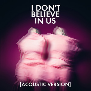 I Don't Believe In Us (Acoustic)