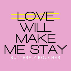 Love Will Make Me Stay by Butterfly Boucher