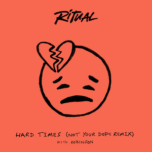 Hard Times (with Robinson) [Not Your Dope Remix]